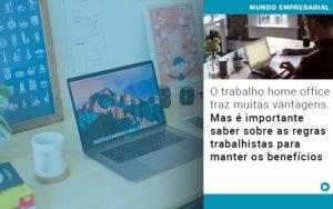 O Trabalho Home Office Traz Muitas Vantagens Mas E Importante Saber Sobre As Regras Trabalhistas Para Manter Os Beneficios - Contabilidade em Presidente Epitácio - SP | ERS Contabilidade