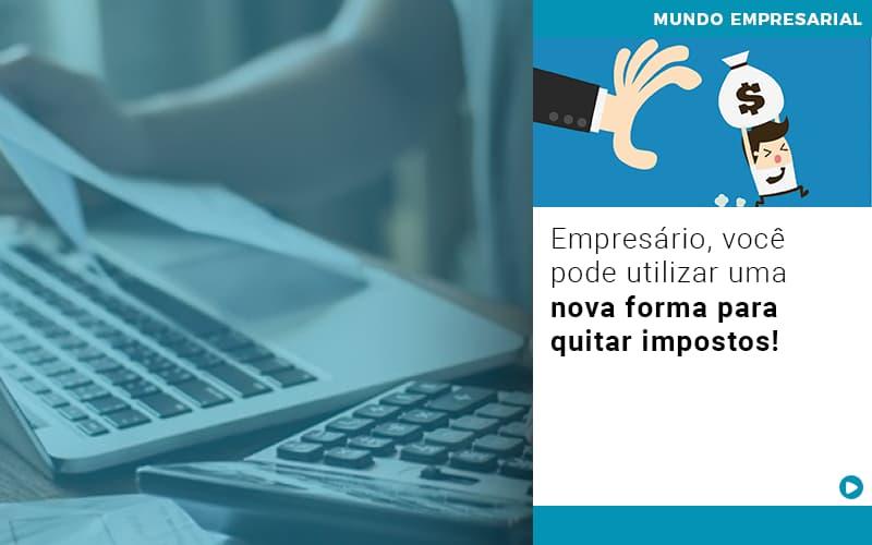 Empresario Voce Pode Utilizar Uma Nova Forma Para Quitar Impostos - Contabilidade em Presidente Epitácio - SP | ERS Contabilidade