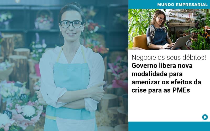 Negocie Os Seus Debitos Governo Libera Nova Modalidade Para Amenizar Os Efeitos Da Crise Para Pmes - Contabilidade em Presidente Epitácio - SP   ERS Contabilidade