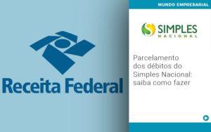 Parcelamento Dos Debitos Do Simples Nacional Saiba Como Fazer - Contabilidade em Presidente Epitácio - SP | ERS Contabilidade