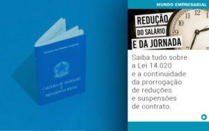 Saiba Tudo Sobre A Lei 14 020 E A Continuidade Da Prorrogacao De Reducoes E Suspensoes De Contrato - Contabilidade em Presidente Epitácio - SP | ERS Contabilidade