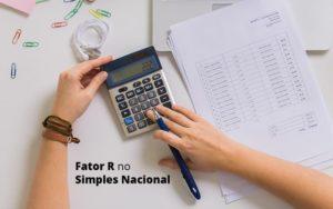 Descubra O Que E O Fator R No Simples Nacional E Como Calculalo Post (1) Quero Montar Uma Empresa - Contabilidade em Presidente Epitácio - SP | ERS Contabilidade