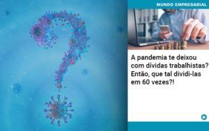 A Pandemia Te Deixou Com Dividas Trabalhistas Entao Que Tal Dividi Las Em 60 Vezes - Contabilidade em Presidente Epitácio - SP | ERS Contabilidade