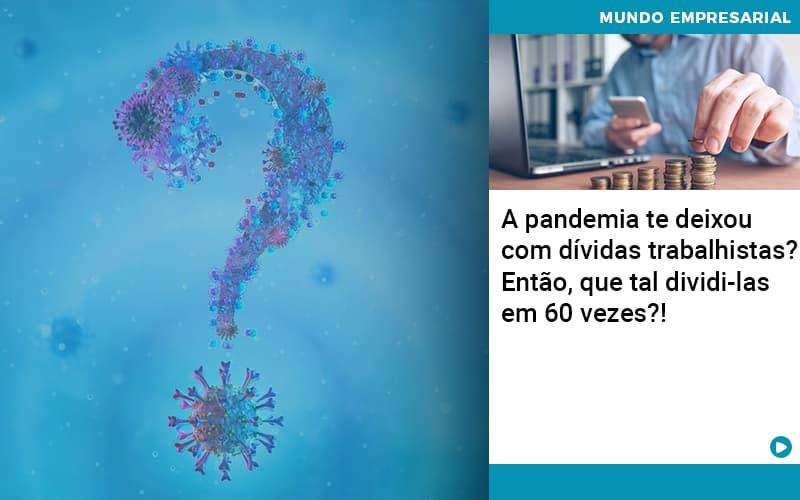 A Pandemia Te Deixou Com Dividas Trabalhistas Entao Que Tal Dividi Las Em 60 Vezes - Contabilidade em Presidente Epitácio - SP   ERS Contabilidade