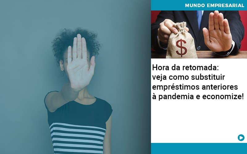 Hora Da Retomada Veja Como Substituir Emprestimos Anteriores A Pandemia E Economize - Contabilidade em Presidente Epitácio - SP | ERS Contabilidade
