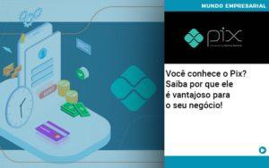 Voce Conhece O Pix Saiba Por Que Ele E Vantajoso Para O Seu Negocio - Contabilidade em Presidente Epitácio - SP | ERS Contabilidade