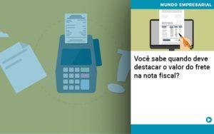 Voce Sabe Quando Deve Destacar O Valor Do Frete Na Nota Fiscal - Contabilidade em Presidente Epitácio - SP | ERS Contabilidade