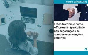 Entenda Como O Home Office Está Repercutindo Nas Negociações De Acordos E Convenções Coletivas - Contabilidade em Presidente Epitácio - SP | ERS Contabilidade