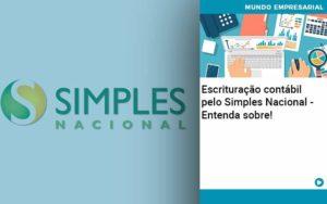 Escrituracao Contabil Pelo Simples Nacional Entenda Sobre - Contabilidade em Presidente Epitácio - SP | ERS Contabilidade