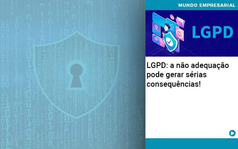 Lgpd A Nao Adequacao Pode Gerar Serias Consequencias - Contabilidade em Presidente Epitácio - SP | ERS Contabilidade