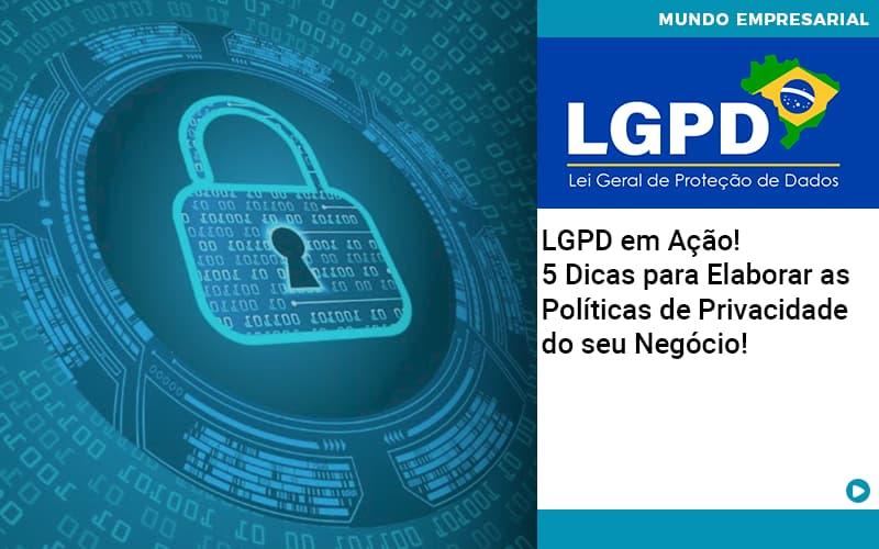 Lgpd Em Acao 5 Dicas Para Elaborar As Politicas De Privacidade Do Seu Negocio - Contabilidade em Presidente Epitácio - SP | ERS Contabilidade