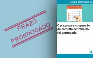 O Prazo Para Suspensao Do Contrato De Trabalho Foi Prorrogado - Contabilidade em Presidente Epitácio - SP | ERS Contabilidade