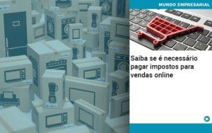 Saiba Se E Necessario Pagar Impostos Para Vendas Online - Contabilidade em Presidente Epitácio - SP | ERS Contabilidade